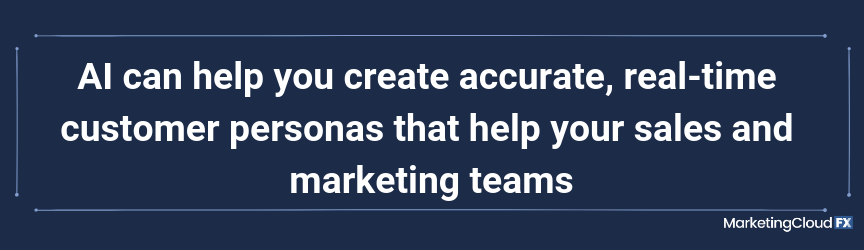 AI can help you create accurate, real-time customer personas that help your sales and marketing teams