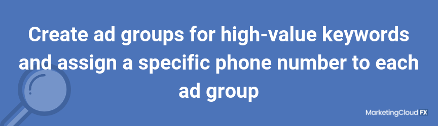 Create ad groups for high-value keywords and assign a specific phone number to each ad group