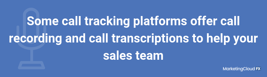 Some call tracking platforms offer call recording and call transcriptions to help your sales team