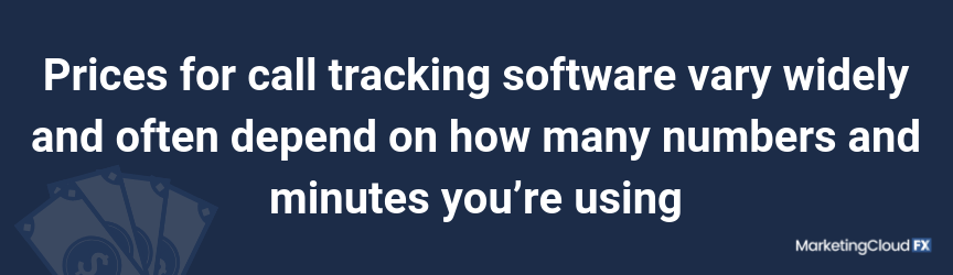 Prices for call tracking software vary widely and often depend on how many numbers and minutes you're using