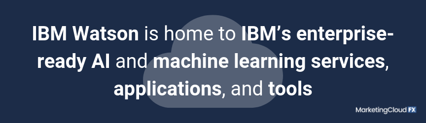 IBM Watson is home to IBM's enterprise-ready AI and machine learning services, applications, and tools