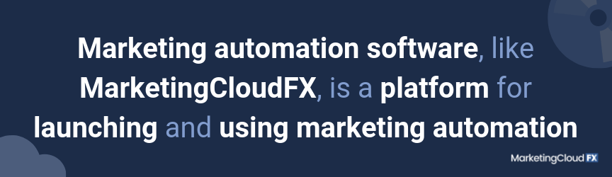 Marketing automation software, like MarketingCloudFX, is a platform for launching and using marketing automation