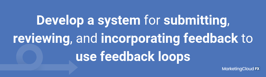 Develop a system for submitting, reviewing, and incorporating feedback to use feedback loops